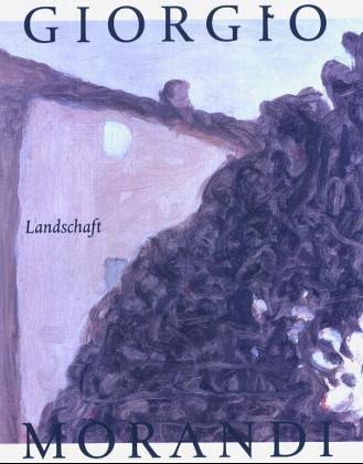 9783937572222: Giorgio Morandi. Landschaft: Josef Albers Museum Quadrat Bottrop, 6.2.2005 bis 24.4.2005