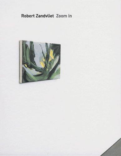 Zoom in. Small Works/ Kleine Arbeiten 1993-2004. Galerie Onrust, Amsterdam.: Zandvliet, Robert...