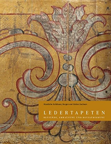 Ledertapeten Bestande, Erhaltung und Restaurierung: Dresden. Staatlicht Schlosser,