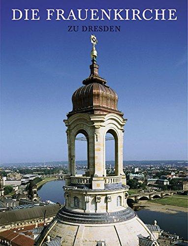 Die Frauenkirche zu Dresden. Werden, Wirkung, Wiederaufbau: N