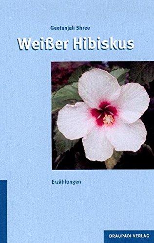 Weißer Hibiskus: Erzählungen - Shree Geetanjali