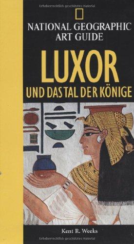 National Geographic Art Guide Luxor: Und das: Kent R. Weeks