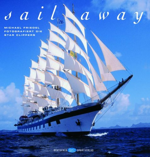 9783937630069: Sail away: Michael Friedel photographiert die Star Clippers