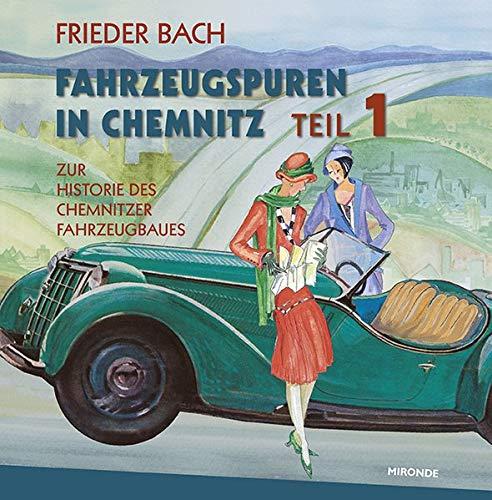 Fahrzeugspuren in Chemnitz : Zur Historie des Chemnitzer Fahrzeugbaues. Teil 1 - Frieder Bach