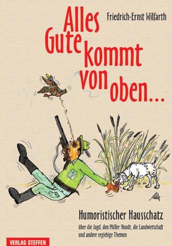 Alles Gute kommt von oben.: Humoristischer Hausschatz: Friedrich E Willfahrt