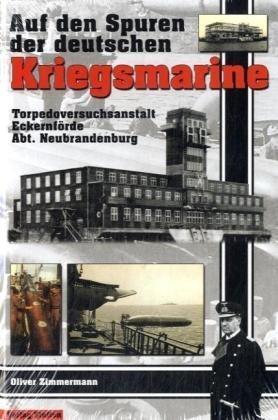 OLIVER ZIMMERMANN (AUTOR) - Auf den Spuren der deutschen Kriegsmarine. Die Torpedoversuchsanstalt Eckernförde - Abt. Neubrandenburg