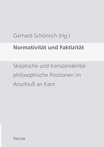 9783937672311: Normativität und Faktizität: Skeptische und transzendentalphilosophische Positionen im Anschluß an Kant
