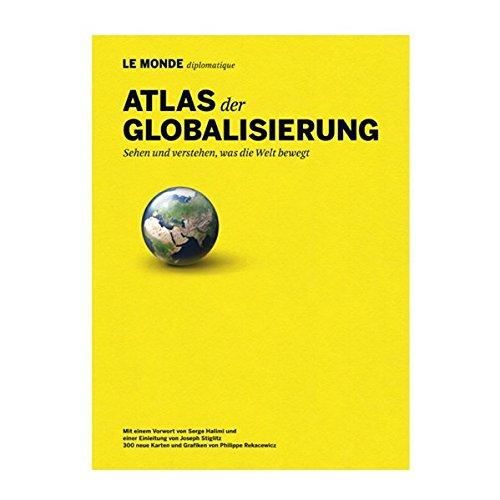 9783937683249: Atlas der Globalisierung: Sehen und verstehen, was die Welt bewegt