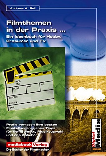 9783937708003: Filmthemen in der Praxis: Profis zeigen Ihnen die besten Einstellungen für Urlaubs-, Reise-, Hochzeit-, Dokumentarfilme und TV-Beiträge