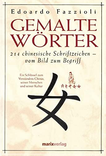 9783937715346: Gemalte Wörter: 214 chinesische Schriftzeichen - Vom Bild zum Begriff. Ein Schlüssel zum Verständnis Chinas, seiner Menschen und seiner Kultur