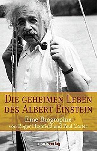 Die Geheimen Leben des Albert Einstein: Eine Biographie: Paul Carter