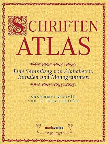 Schriftenatlas: Eine Sammlung von Alphabeten, Initialen und