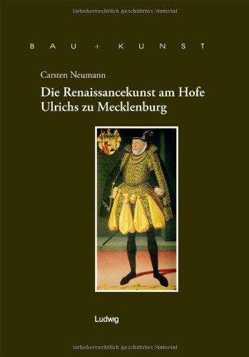 9783937719641: Die Renaissancekunst am Hofe Ulrichs zu Mecklenburg.