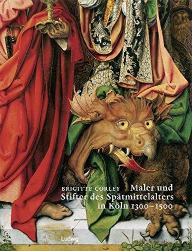 Maler und Stifter des Spätmittelalters in Köln 1300 - 1500.: Corley, Brigitte: