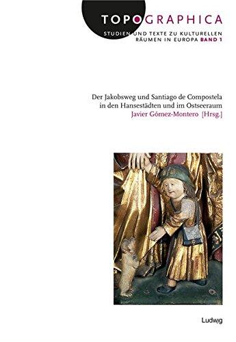 Der Jakobsweg und Santiago de Compostela in den Hansestädten und im Ostseeraum: Javier ...