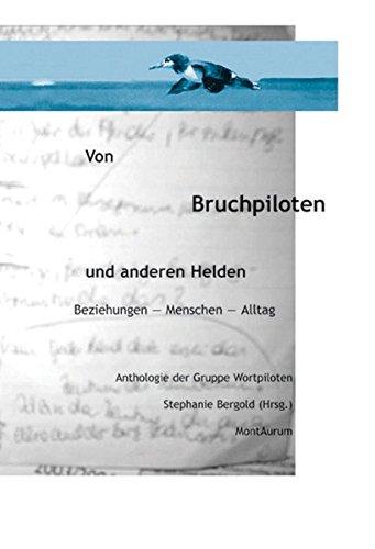 9783937729015: Von Bruchpiloten und anderen Helden. Beziehungen - Menschen - Alltag. Anthologie der Gruppe Wortpiloten (Livre en allemand)