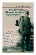 9783937751283: Wo andere toben, da musst du singen: Tagebuchaufzeichnungen aus dem Ersten Weltkrieg von Arno Rudloff