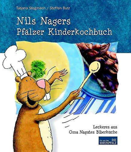 9783937752129: Nils Nagers Pfälzer Kinderkochbuch: Leckeres aus Oma Nagutes Biberküche