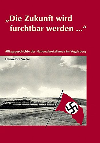 9783937774152: Die Zukunft wird furchtbar werden... Alltagsgeschichte des Nationalsozialismus im Vogelsberg