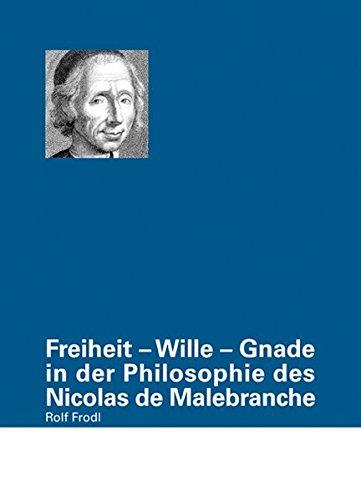 9783937774756: Freiheit - Wille - Gnade in der Philosophie des Nicolas de Malebranche