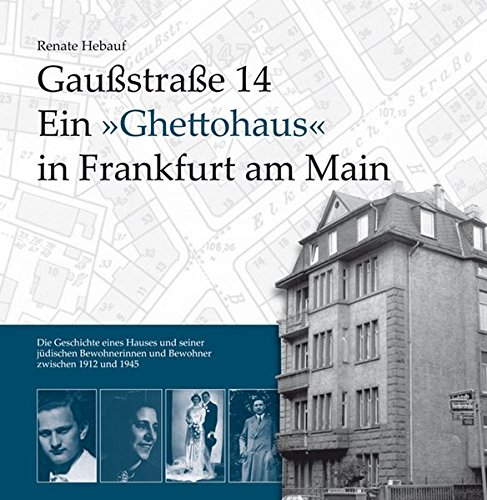 """9783937774930: Gaußstraße 14 Ein """"Ghettohaus"""" in Frankfurt am Main: Die Geschichte eines Hauses und seiner jüdischen Bewohnerinnen und Bewohner zwischen 1912 und 1945"""