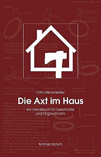 9783937801179: Die Axt im Haus: Das Handbuch f�r Geschickte und Ungeschickte