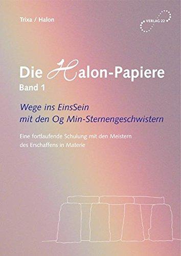 9783937806013: Die Halon-Papiere, Bd. 1. Wege ins EinsSein mit den Og Min-Sternengeschwistern - Eine fortlaufende Schulung mit den Meistern des Erschaffens in Materie