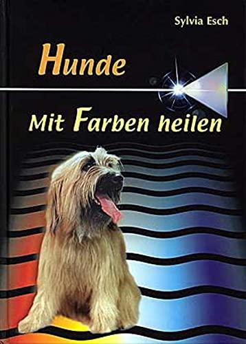 Hunde - Mit Farben heilen (Hardback): Sylvia Esch