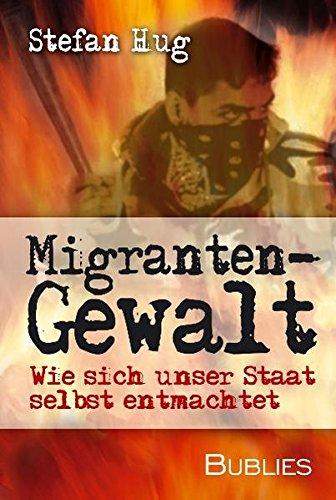 9783937820132: Migrantengewalt: Wie sich unser Staat selbst entmachtet