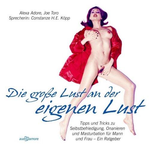 Die groáe Lust an der eigenen Lust. CD (_AV): Adore, Alexa/Toro, Joe