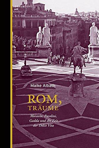 9783937834658: Rom, Träume: Moravia, Pasolini, Gadda und die Zeit der Dolce Vita