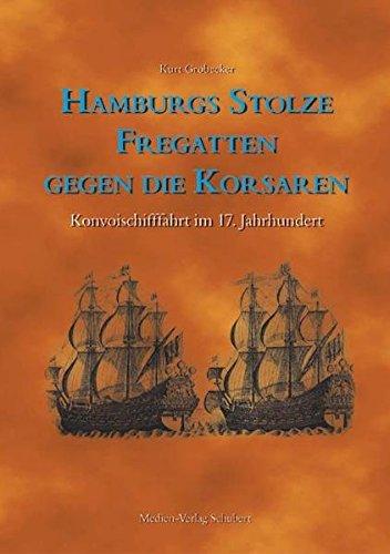9783937843124: Hamburgs stolze Fregatten gegen die Korsaren: Konvoischifffahrt im 17. Jahrhundert