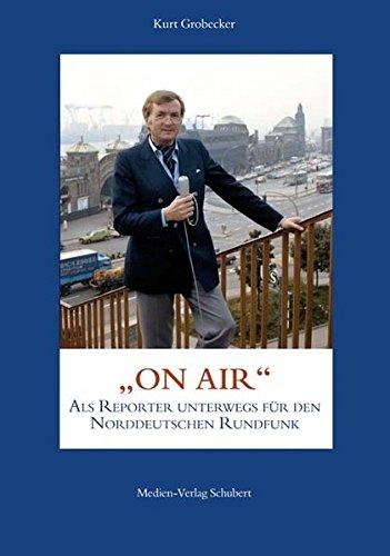 9783937843339: Kurt Grobecker: ON AIR - als Reporter unterwegs für den Norddeutschen Rundfunk