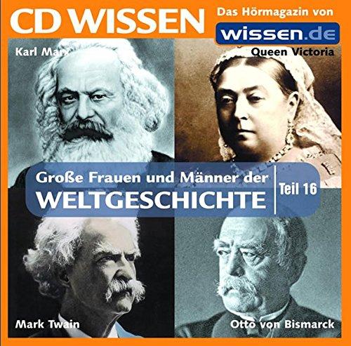 9783937847801: CD-Wissen Gro�e Frauen und M�nner der Weltgeschichte 16: Otto von Bismarck, Karl Marx, Queen Victoria, Mark Twain