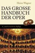 Das große Handbuch der Oper. 4., STARK ERWEITERTE Aufl.: Wagner, Heinz;