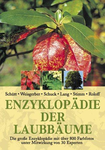 9783937872391: Enzyklopädie der Laubbäume: Die große Enzyklopädie mit über 800 Farbfotos unter Mitwirkung von 30 Experten