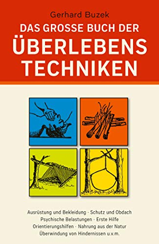 9783937872483: Das grosse Buch der Überlebenstechniken: Das umfassende Nachschlagewerk für alle, die sich in Ausnahmesituationen rasch richtig verhalten und durchsetzen wollen