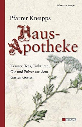 9783937872858: Pfarrer Kneipps Hausapotheke: Kräuter, Tees, Tinkturen, Öle und Pulver aus dem Garten Gottes