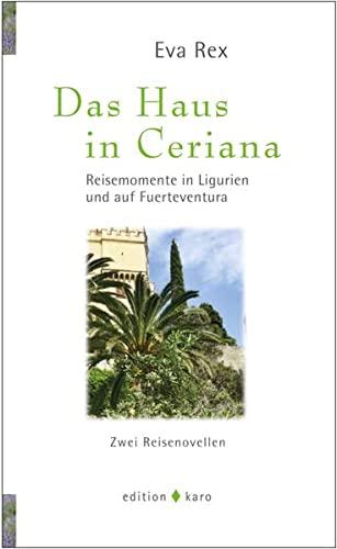 9783937881362: Das Haus in Ceriana: Reisemomente in Ligurien und auf Fuerteventura - Zwei Reisenovellen