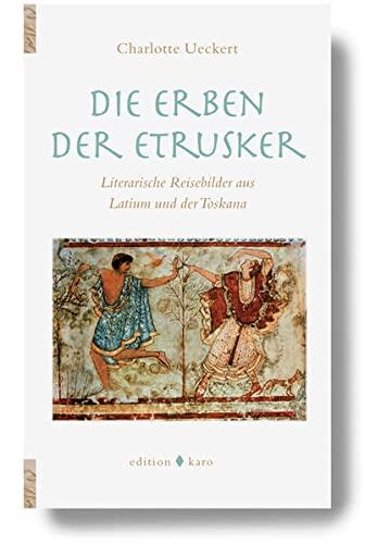 Die Erben der Etrusker: Literarische Reisebilder aus: Charlotte Ueckert