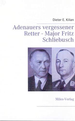 9783937885445: Adenauers vergessener Retter - Major Fritz Schliebusch