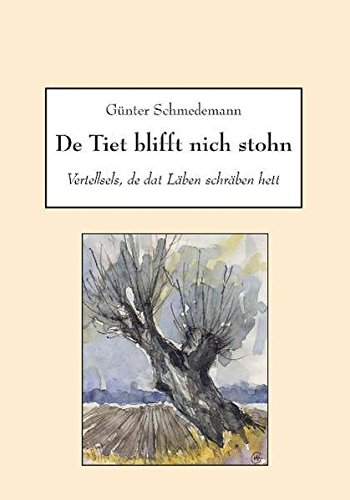 De Tiet blifft nich stohn: Vertellsels, de dat Läben schräben hett: Schmedemann, G�nter
