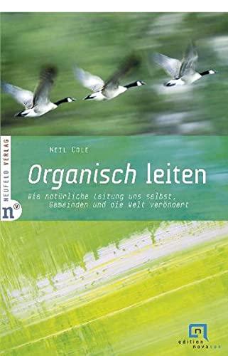 Organisch leiten: Wie natürliche Leitung uns selbst, Gemeinden und die Welt verändert. Edition Novavox 2 (9783937896878) by Cole, Neil