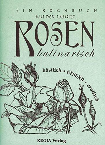 9783937899220: Rosen kulinarisch: Ein Kochbuch aus der Lausitz