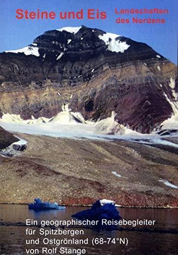 9783937903026: Steine und Eis. Landschaften des Nordens: Ein geographischer Reisebegleiter für Spitzbergen und Ostgrönland (68-74 N)
