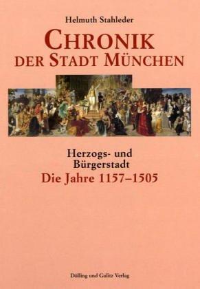 9783937904108: Chronik der Stadt München– Die Jahre 1157–1505 –