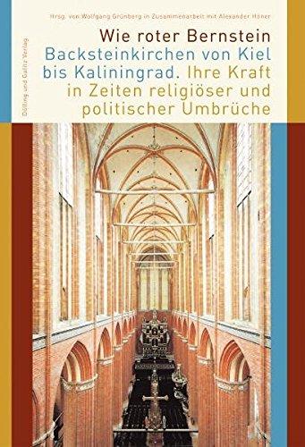 9783937904719: Wie roter Bernstein - Backsteinkirchen von Kiel bis Kaliningrad: Ihre Kraft in Zeiten religi�ser und politischer Umb�che