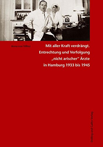 9783937904849: Mit aller Kraft verdr�ngt: Entrechtung und Verfolgung nicht arischer �rzte in Hamburg 1933 bis 1945. Studien zur J�dischen Geschichte 11
