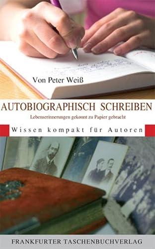 9783937909752: Autobiographisch Schreiben: Lebenserinnerungen gekonnt zu Papier gebracht. Wissen kompakt für Autoren