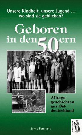 9783937924618: Unsere, unsere Jugend...Wo sind sie geblieben? Geboren in den 50ern: Alltagsgeschichten aus Ostdeutschland